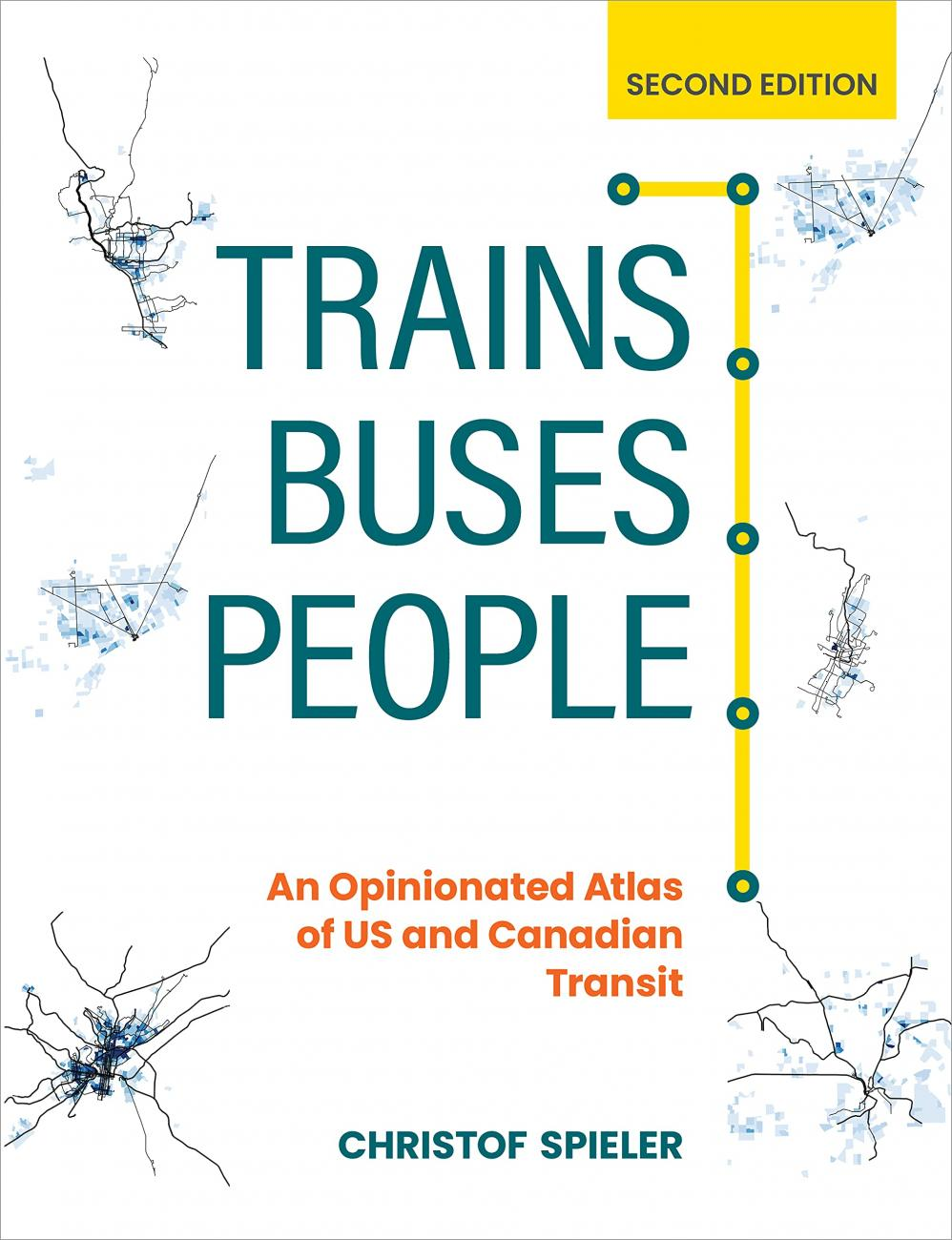 Trains, Buses, People, Second Edition: An Opinionated Atlas of the US and Canadian Transit (Island Press, 2021), Christof Spieler.